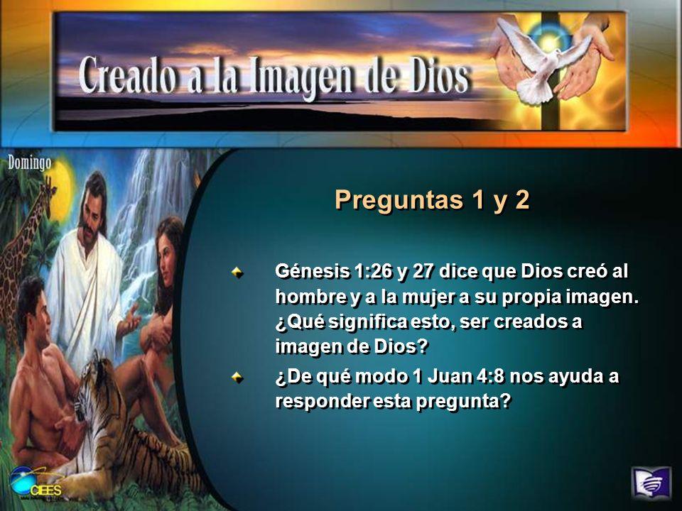 Génesis 1:26 y 27 dice que Dios creó al hombre y a la mujer a su propia imagen. ¿Qué significa esto, ser creados a imagen de Dios? ¿De qué modo 1 Juan