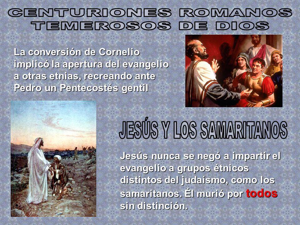 La conversión de Cornelio implicó la apertura del evangelio a otras etnias, recreando ante Pedro un Pentecostés gentil Jesús nunca se negó a impartir