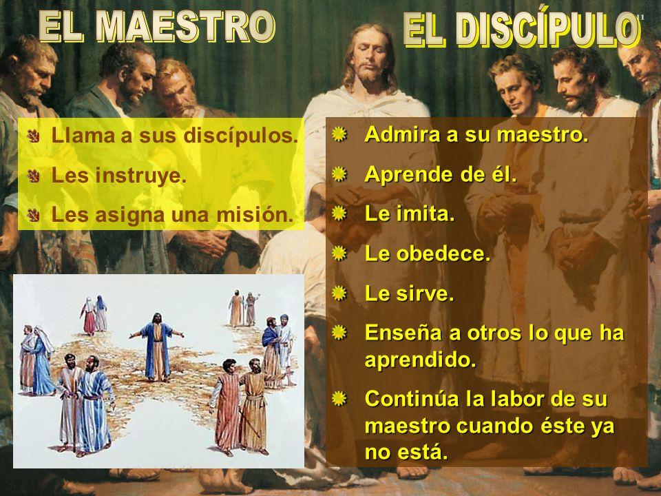 Llama a sus discípulos. Les instruye. Les asigna una misión. Admira a su maestro. Aprende de él. Le imita. Le obedece. Le sirve. Enseña a otros lo que