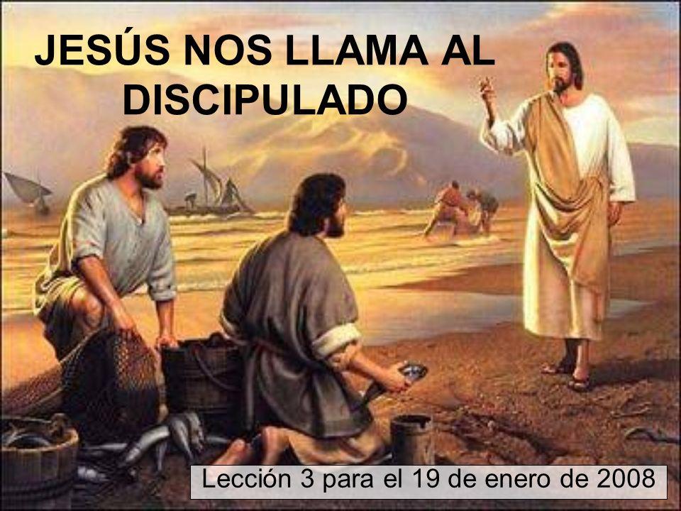 JESÚS NOS LLAMA AL DISCIPULADO Lección 3 para el 19 de enero de 2008