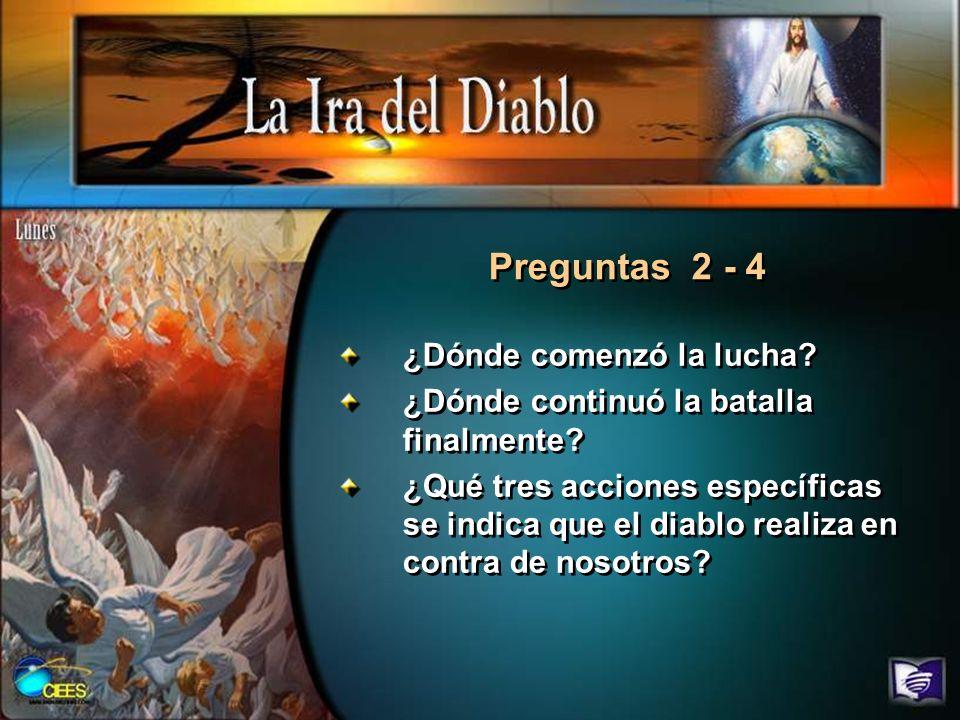 ¿Dónde comenzó la lucha? ¿Dónde continuó la batalla finalmente? ¿Qué tres acciones específicas se indica que el diablo realiza en contra de nosotros?