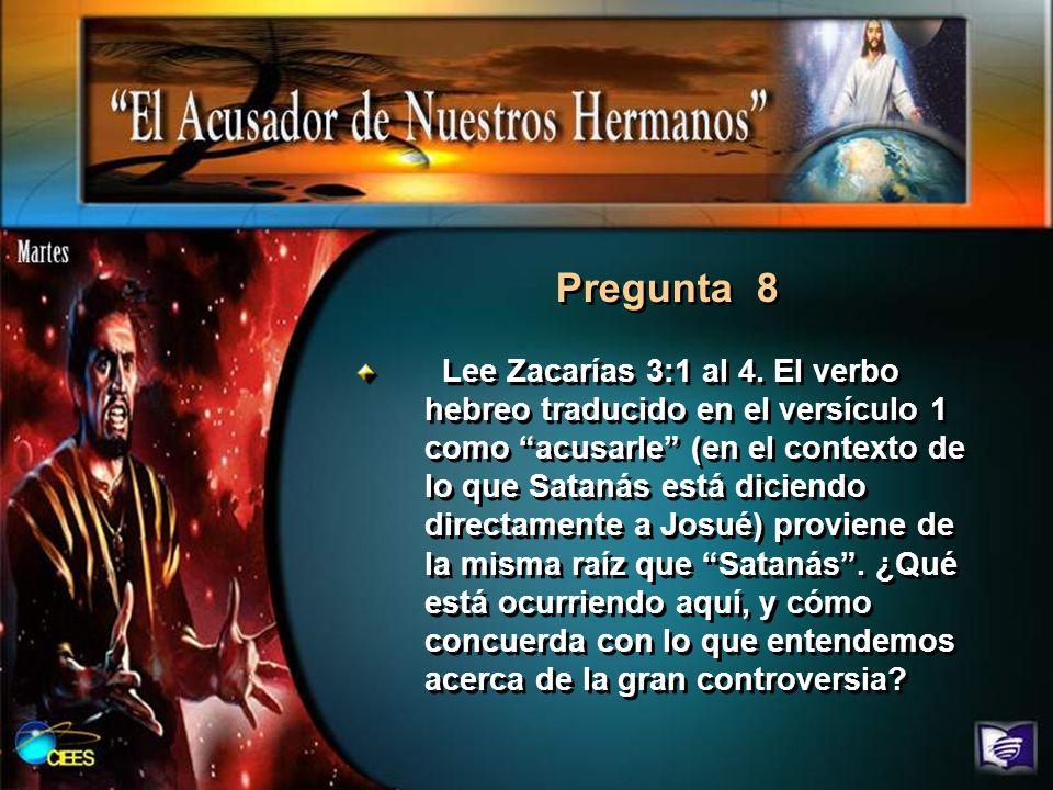 Pregunta 8 Lee Zacarías 3:1 al 4. El verbo hebreo traducido en el versículo 1 como acusarle (en el contexto de lo que Satanás está diciendo directamen