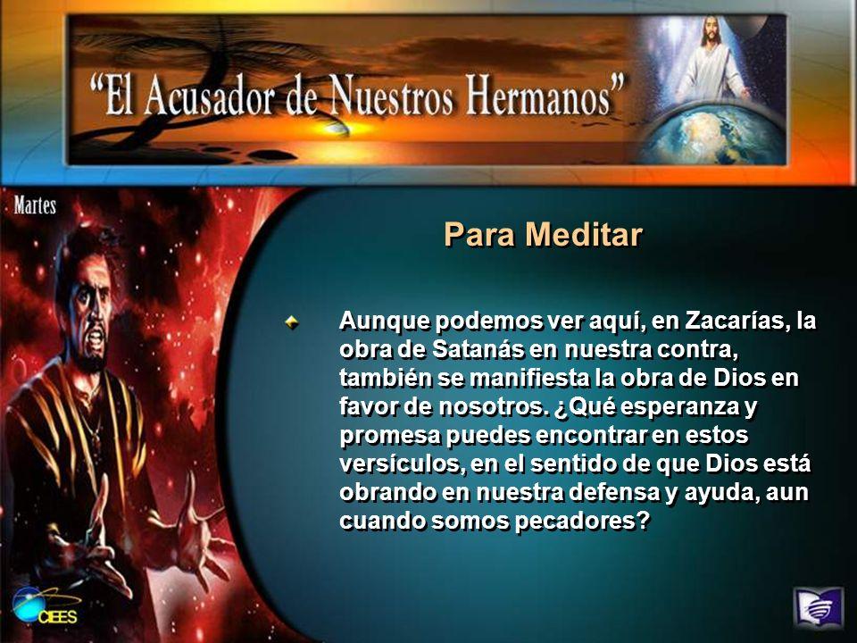 Para Meditar Aunque podemos ver aquí, en Zacarías, la obra de Satanás en nuestra contra, también se manifiesta la obra de Dios en favor de nosotros. ¿