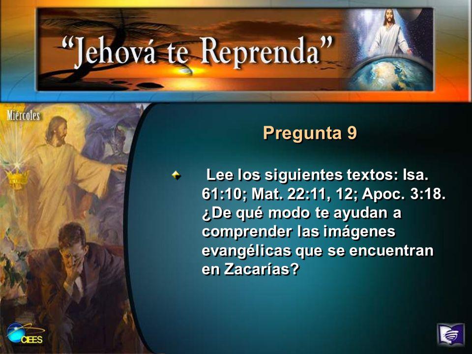 Pregunta 9 Lee los siguientes textos: Isa. 61:10; Mat. 22:11, 12; Apoc. 3:18. ¿De qué modo te ayudan a comprender las imágenes evangélicas que se encu