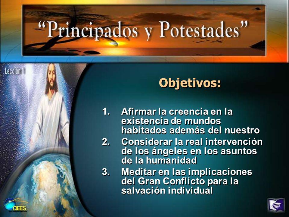 Objetivos: 1.Afirmar la creencia en la existencia de mundos habitados además del nuestro 2.Considerar la real intervención de los ángeles en los asunt