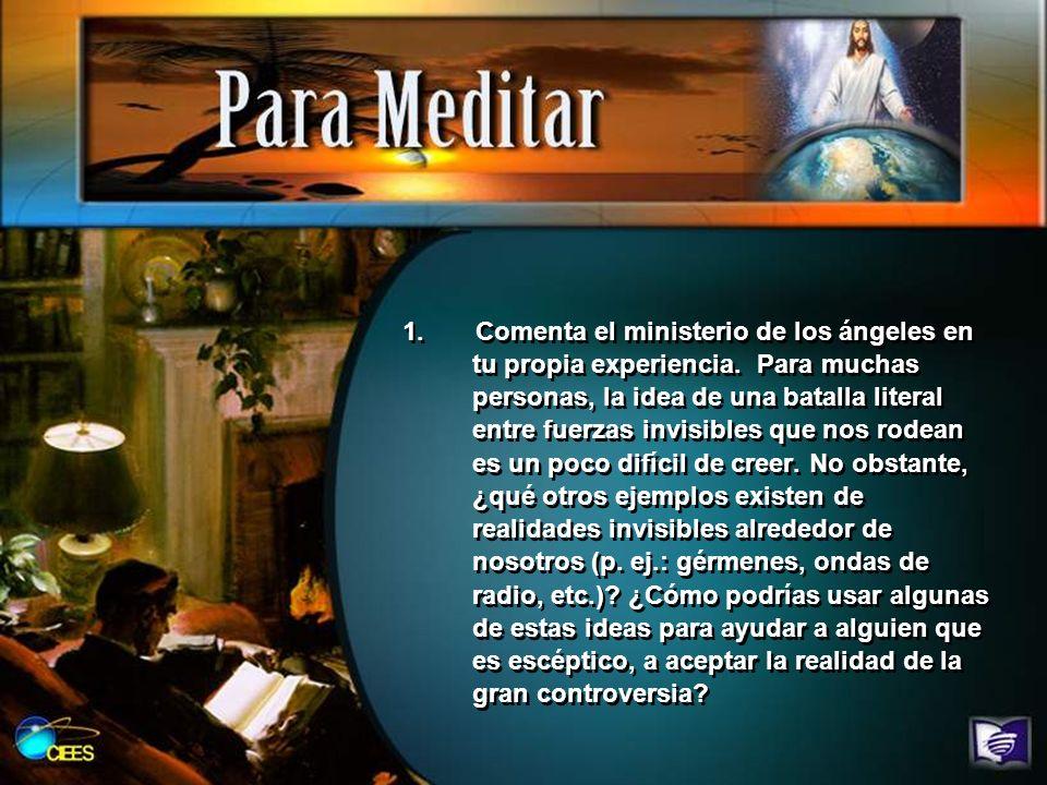 1. Comenta el ministerio de los ángeles en tu propia experiencia. Para muchas personas, la idea de una batalla literal entre fuerzas invisibles que no