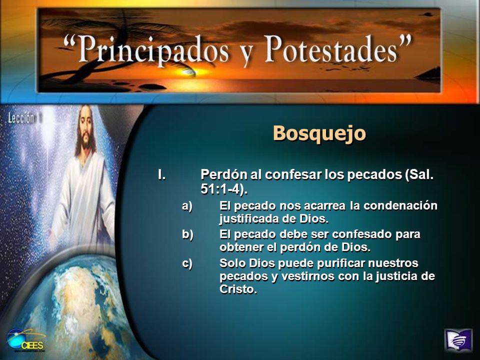 Bosquejo I.Perdón al confesar los pecados (Sal. 51:1-4). a)El pecado nos acarrea la condenación justificada de Dios. b)El pecado debe ser confesado pa