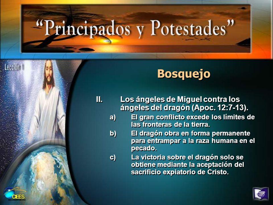 Bosquejo II.Los ángeles de Miguel contra los ángeles del dragón (Apoc. 12:7-13). a)El gran conflicto excede los límites de las fronteras de la tierra.
