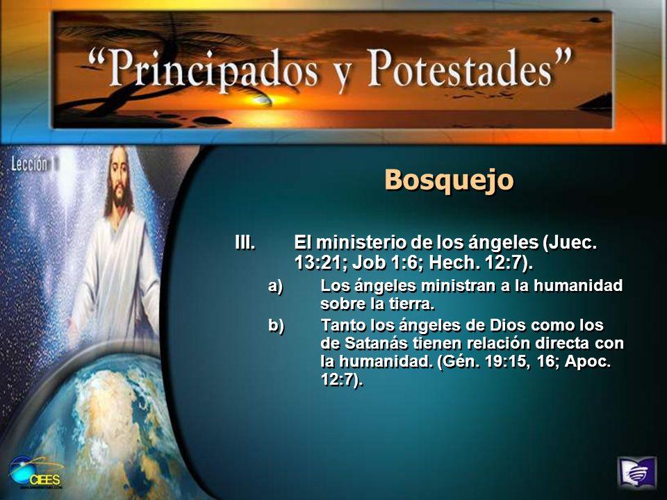 Bosquejo III.El ministerio de los ángeles (Juec. 13:21; Job 1:6; Hech. 12:7). a)Los ángeles ministran a la humanidad sobre la tierra. b)Tanto los ánge