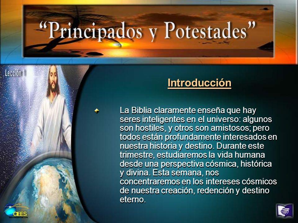 Introducción La Biblia claramente enseña que hay seres inteligentes en el universo: algunos son hostiles, y otros son amistosos; pero todos están prof