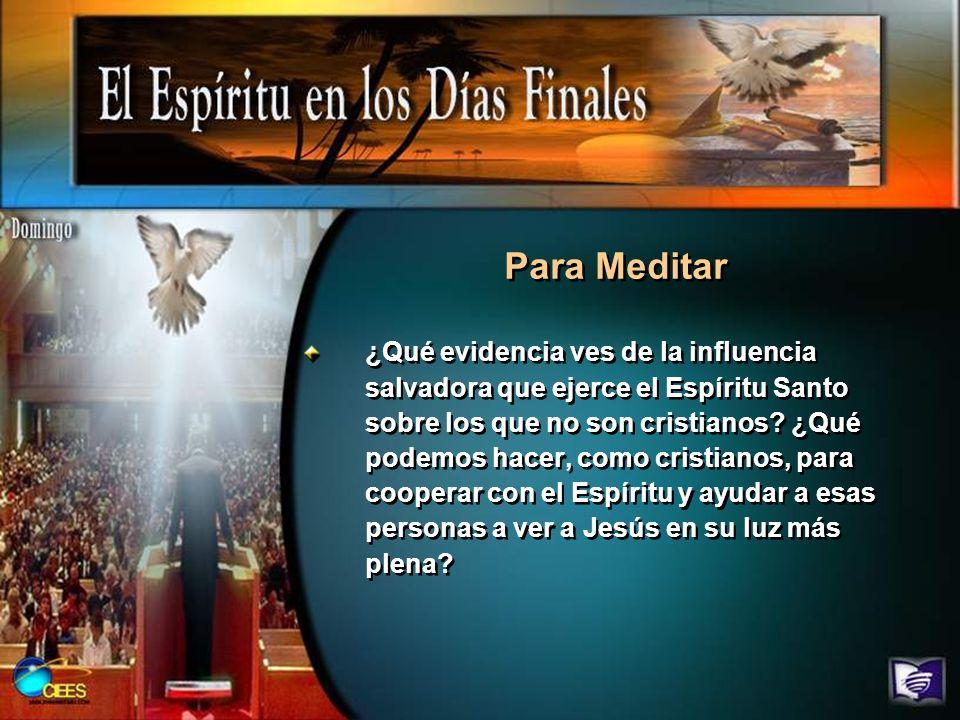 ¿Qué evidencia ves de la influencia salvadora que ejerce el Espíritu Santo sobre los que no son cristianos? ¿Qué podemos hacer, como cristianos, para