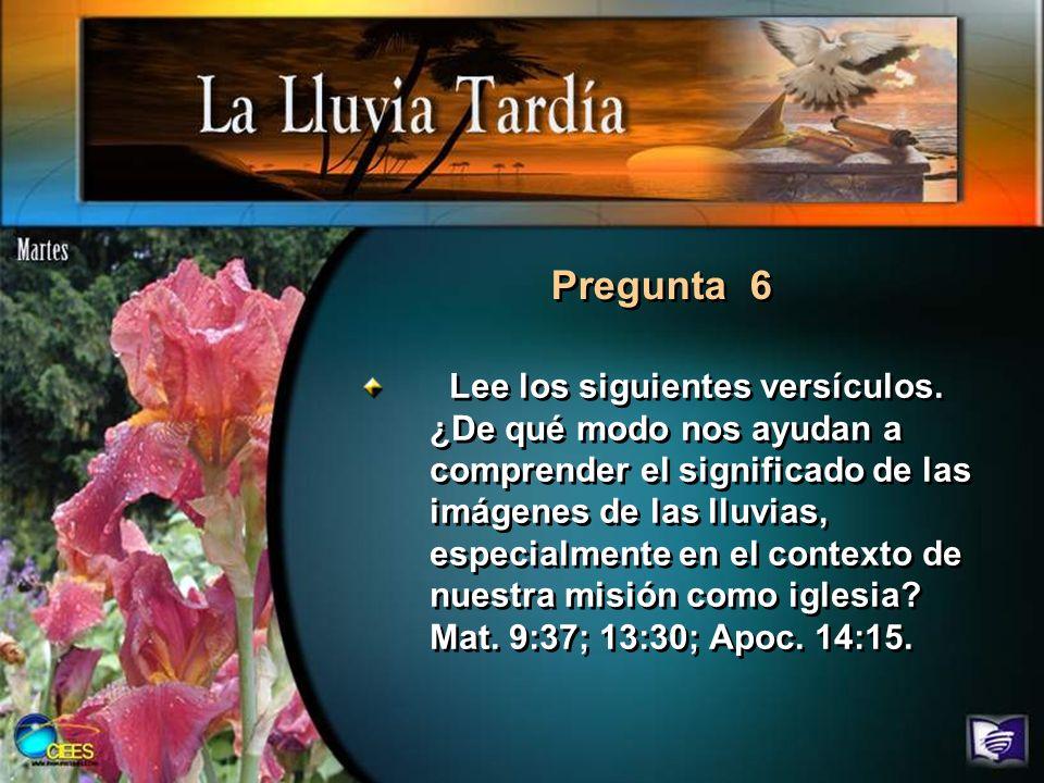Pregunta 6 Lee los siguientes versículos. ¿De qué modo nos ayudan a comprender el significado de las imágenes de las lluvias, especialmente en el cont