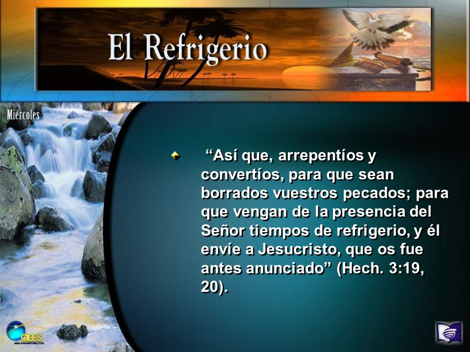 Así que, arrepentíos y convertíos, para que sean borrados vuestros pecados; para que vengan de la presencia del Señor tiempos de refrigerio, y él enví