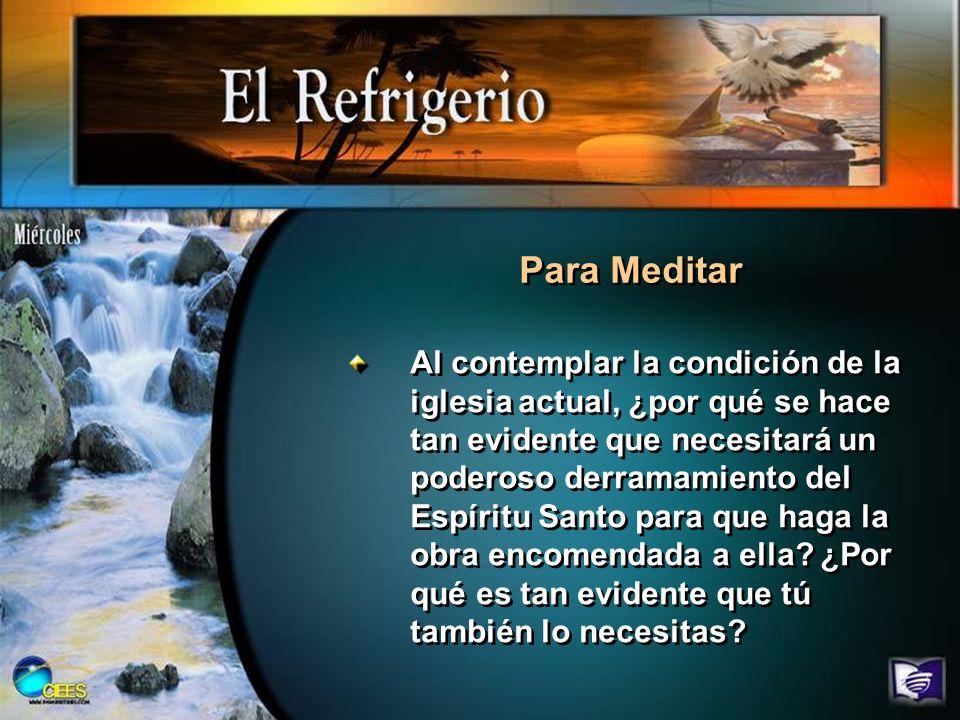 Para Meditar Al contemplar la condición de la iglesia actual, ¿por qué se hace tan evidente que necesitará un poderoso derramamiento del Espíritu Sant