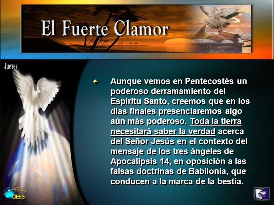 Aunque vemos en Pentecostés un poderoso derramamiento del Espíritu Santo, creemos que en los días finales presenciaremos algo aún más poderoso. Toda l