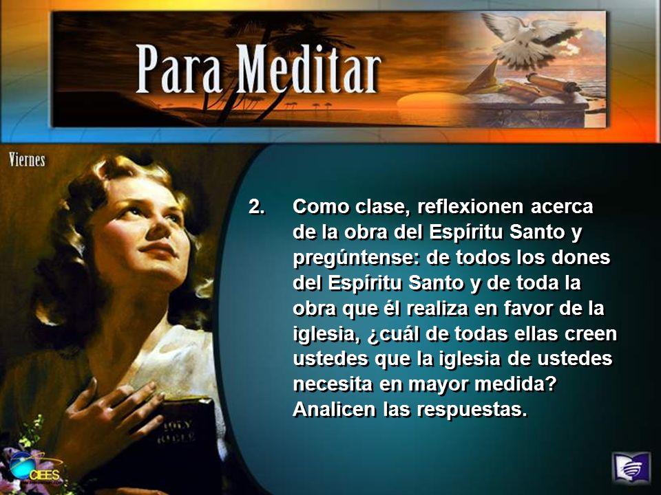 2.Como clase, reflexionen acerca de la obra del Espíritu Santo y pregúntense: de todos los dones del Espíritu Santo y de toda la obra que él realiza e