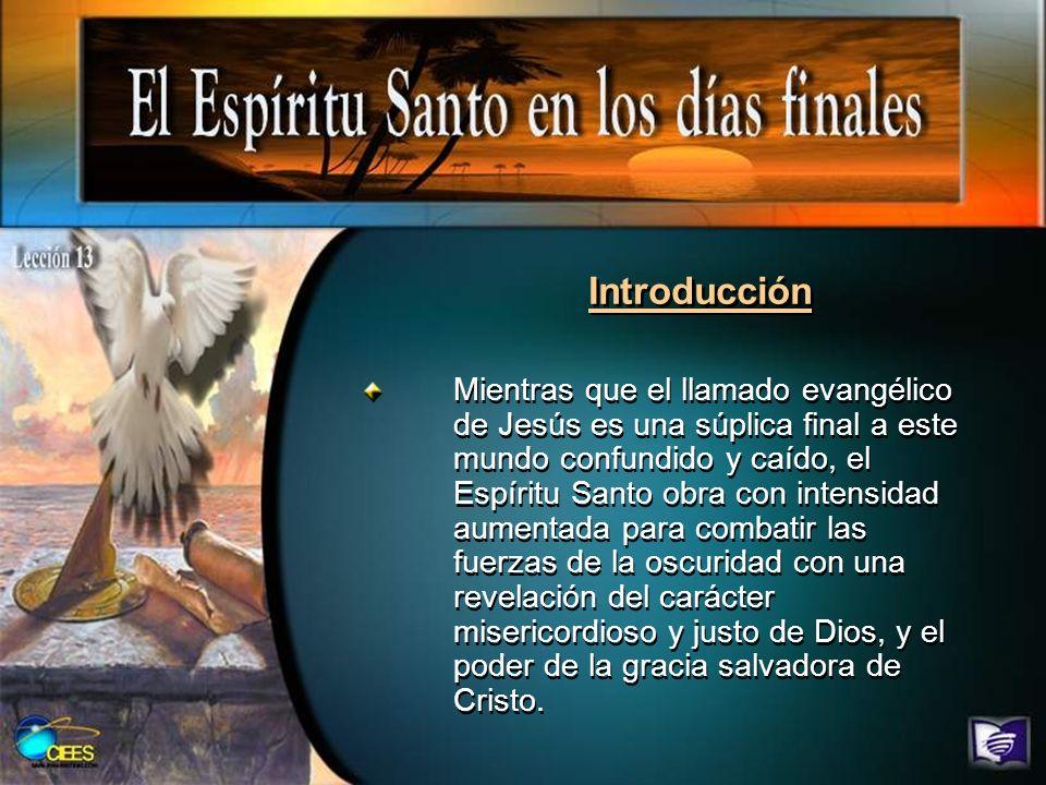Introducción Mientras que el llamado evangélico de Jesús es una súplica final a este mundo confundido y caído, el Espíritu Santo obra con intensidad a