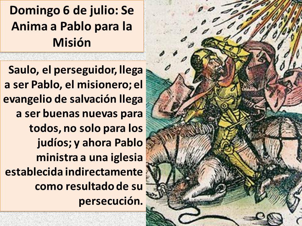 Domingo 6 de julio: Se Anima a Pablo para la Misión Saulo, el perseguidor, llega a ser Pablo, el misionero; el evangelio de salvación llega a ser buen