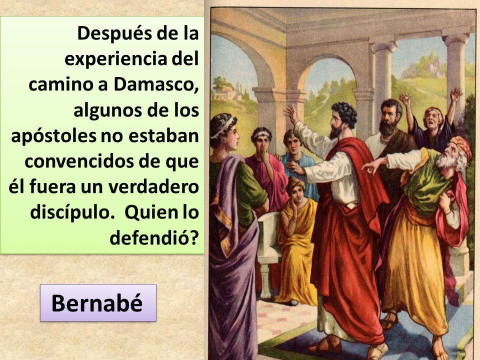 Después de la experiencia del camino a Damasco, algunos de los apóstoles no estaban convencidos de que él fuera un verdadero discípulo. Quien lo defen