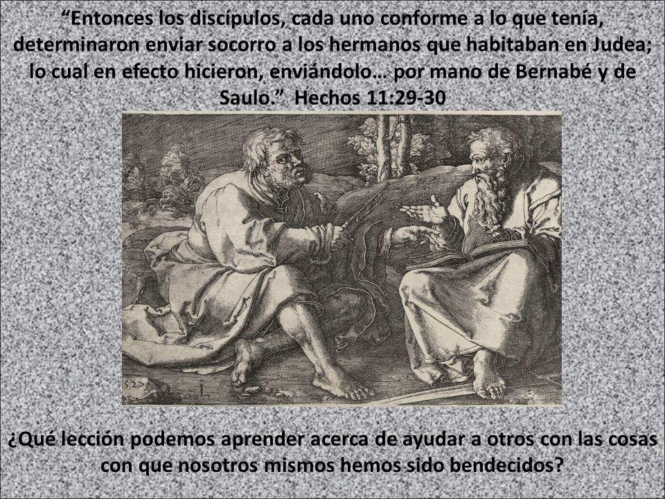 Entonces los discípulos, cada uno conforme a lo que tenía, determinaron enviar socorro a los hermanos que habitaban en Judea; lo cual en efecto hicier