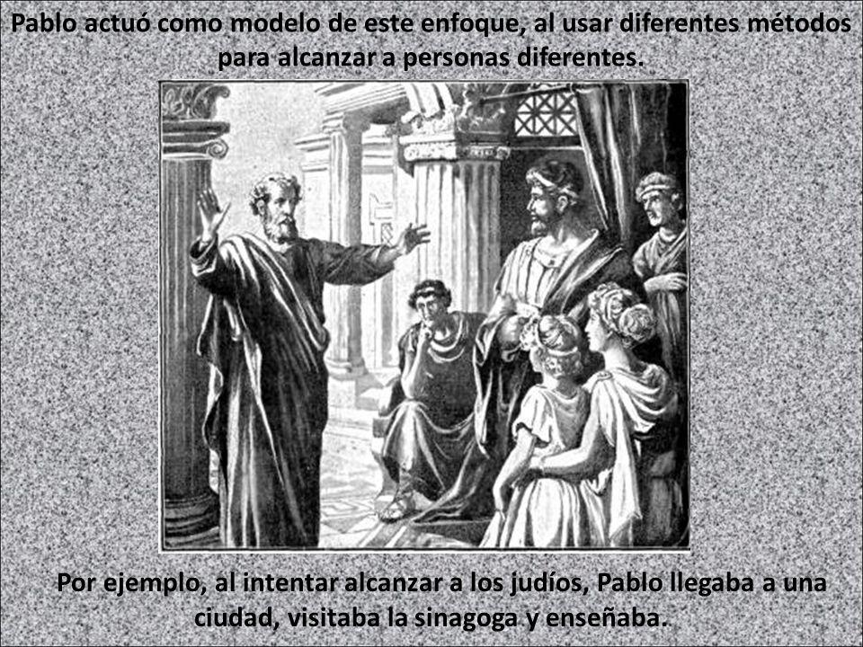 Pablo actuó como modelo de este enfoque, al usar diferentes métodos para alcanzar a personas diferentes. Por ejemplo, al intentar alcanzar a los judío