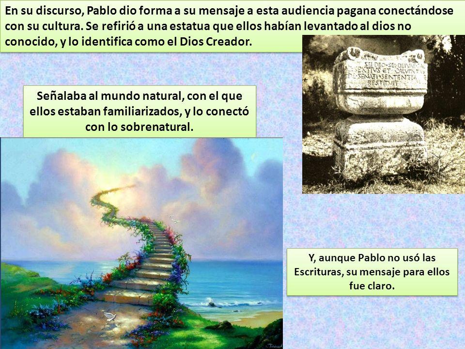 En su discurso, Pablo dio forma a su mensaje a esta audiencia pagana conectándose con su cultura. Se refirió a una estatua que ellos habían levantado