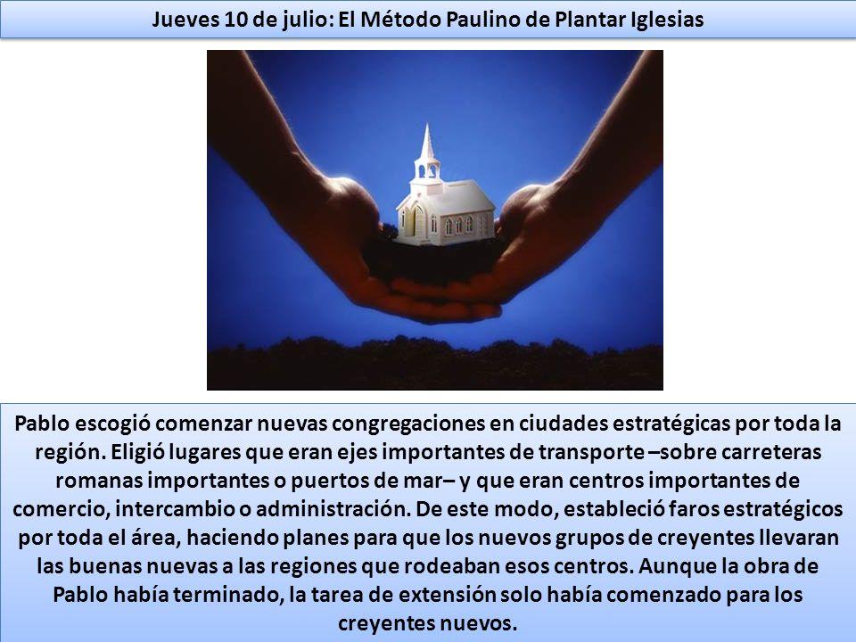 Jueves 10 de julio: El Método Paulino de Plantar Iglesias Pablo escogió comenzar nuevas congregaciones en ciudades estratégicas por toda la región. El