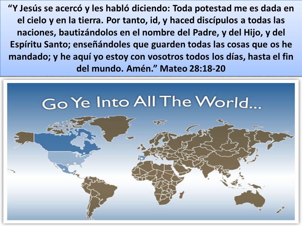 Y Jesús se acercó y les habló diciendo: Toda potestad me es dada en el cielo y en la tierra. Por tanto, id, y haced discípulos a todas las naciones, b
