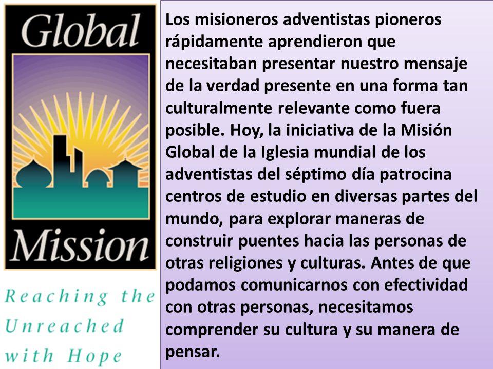 Los misioneros adventistas pioneros rápidamente aprendieron que necesitaban presentar nuestro mensaje de la verdad presente en una forma tan culturalm