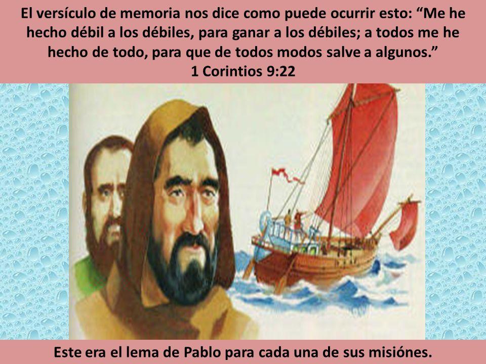 El versículo de memoria nos dice como puede ocurrir esto: Me he hecho débil a los débiles, para ganar a los débiles; a todos me he hecho de todo, para
