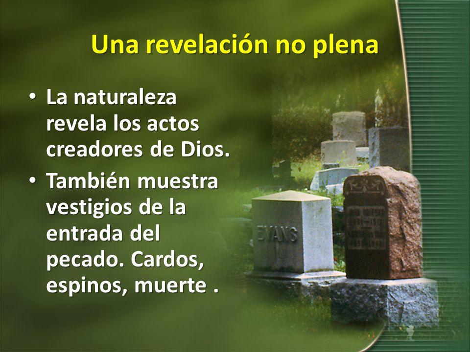 Una revelación no plena La naturaleza revela los actos creadores de Dios. La naturaleza revela los actos creadores de Dios. También muestra vestigios