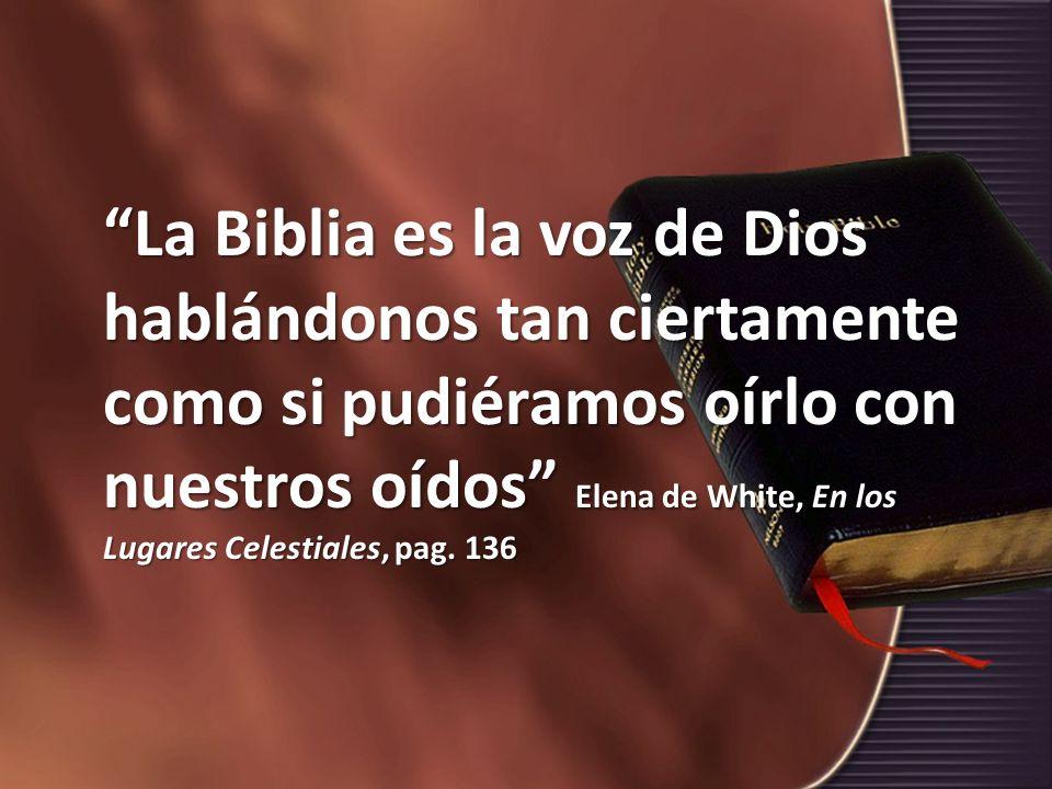 La Biblia es la voz de Dios hablándonos tan ciertamente como si pudiéramos oírlo con nuestros oídos Elena de White, En los Lugares Celestiales, pag. 1