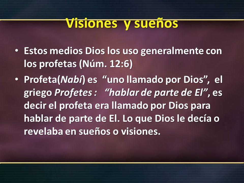 Visiones y sueños Estos medios Dios los uso generalmente con los profetas (Núm. 12:6) Estos medios Dios los uso generalmente con los profetas (Núm. 12