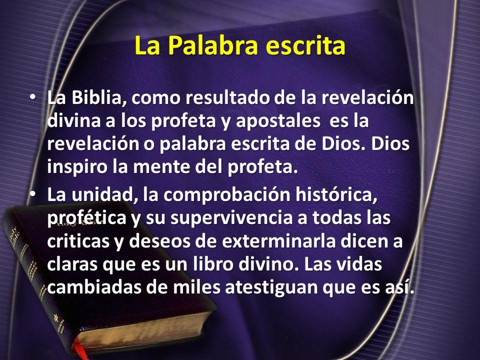 La Palabra escrita La Biblia, como resultado de la revelación divina a los profeta y apostales es la revelación o palabra escrita de Dios. Dios inspir