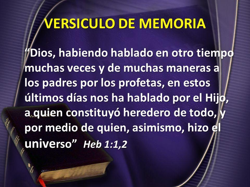 VERSICULO DE MEMORIA Dios, habiendo hablado en otro tiempo muchas veces y de muchas maneras a los padres por los profetas, en estos últimos días nos h