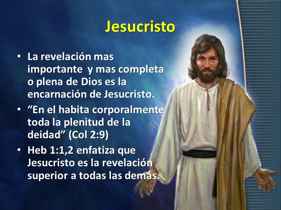 Jesucristo La revelación mas importante y mas completa o plena de Dios es la encarnación de Jesucristo. La revelación mas importante y mas completa o