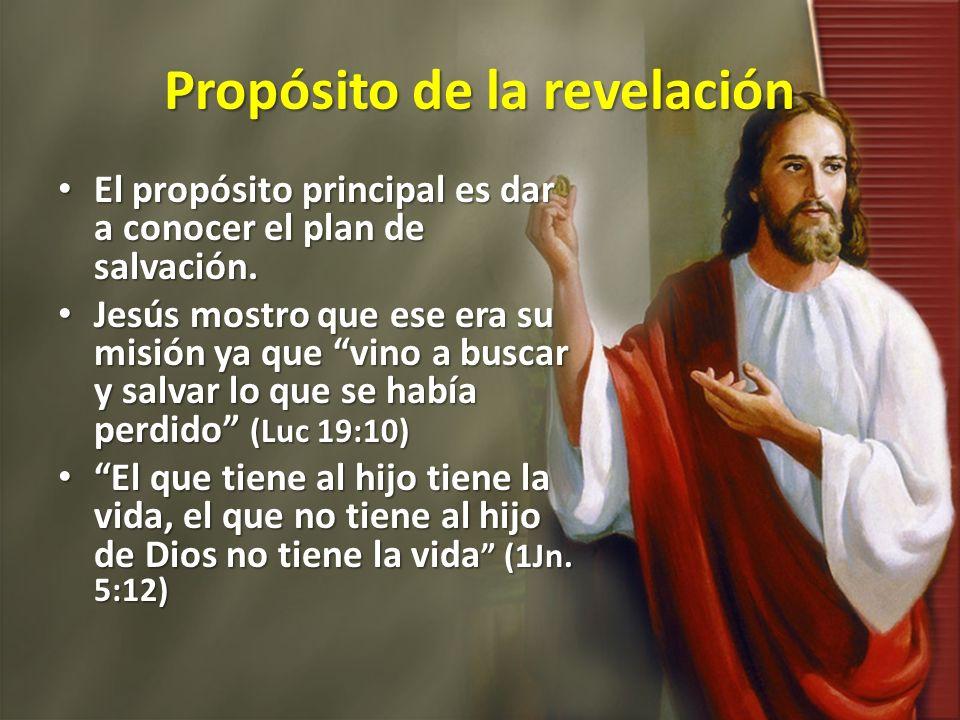 Propósito de la revelación El propósito principal es dar a conocer el plan de salvación. El propósito principal es dar a conocer el plan de salvación.