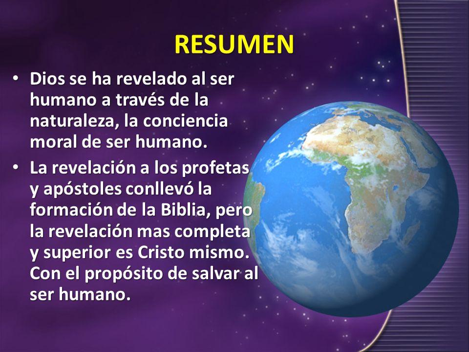 RESUMEN Dios se ha revelado al ser humano a través de la naturaleza, la conciencia moral de ser humano. Dios se ha revelado al ser humano a través de