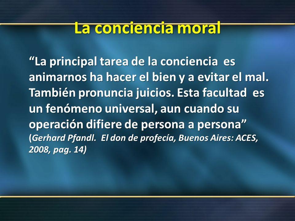 La conciencia moral La principal tarea de la conciencia es animarnos ha hacer el bien y a evitar el mal. También pronuncia juicios. Esta facultad es u