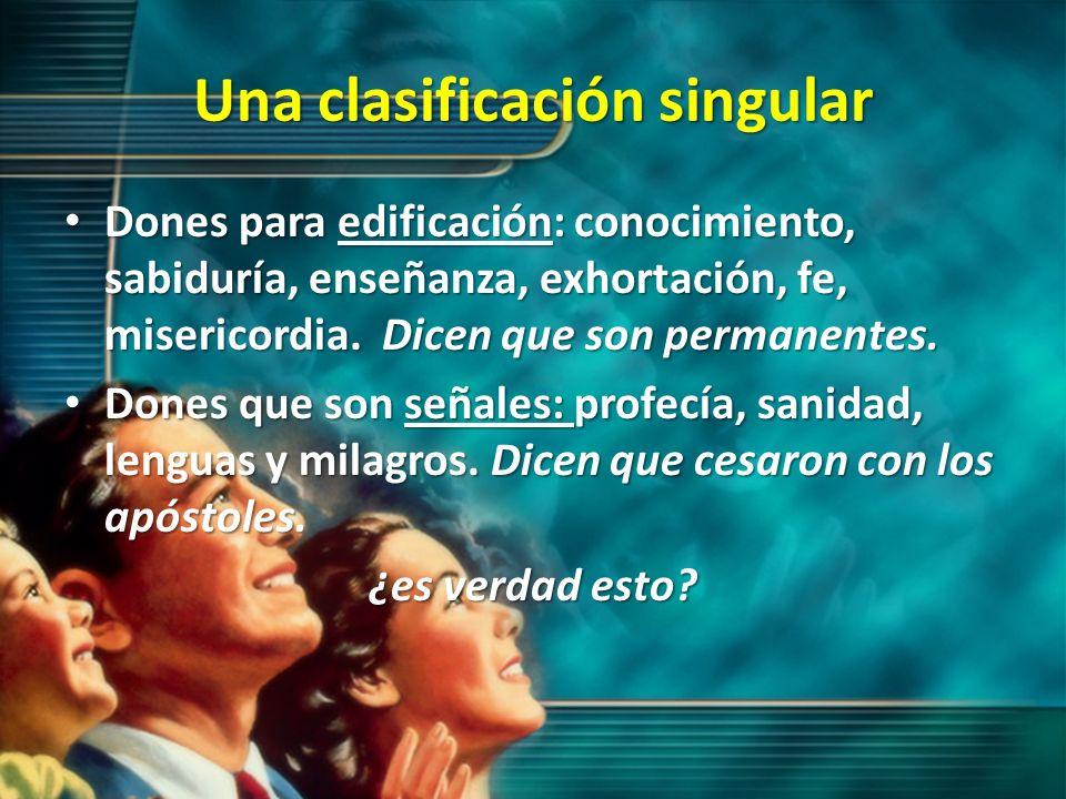 Una clasificación singular Dones para edificación: conocimiento, sabiduría, enseñanza, exhortación, fe, misericordia. Dicen que son permanentes. Dones