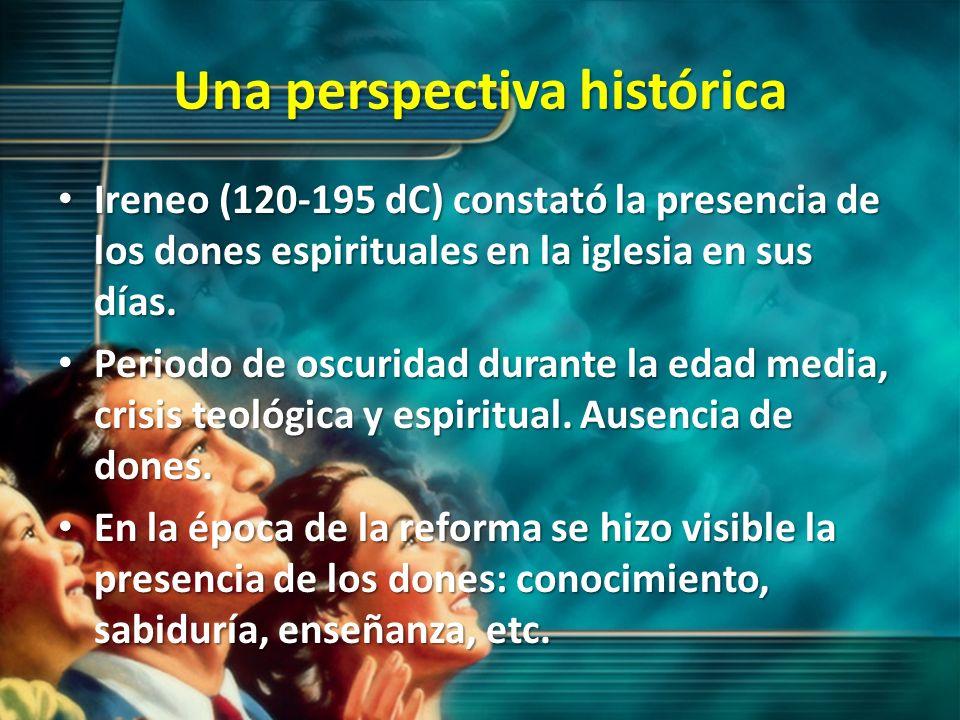 Una perspectiva histórica Ireneo (120-195 dC) constató la presencia de los dones espirituales en la iglesia en sus días. Ireneo (120-195 dC) constató