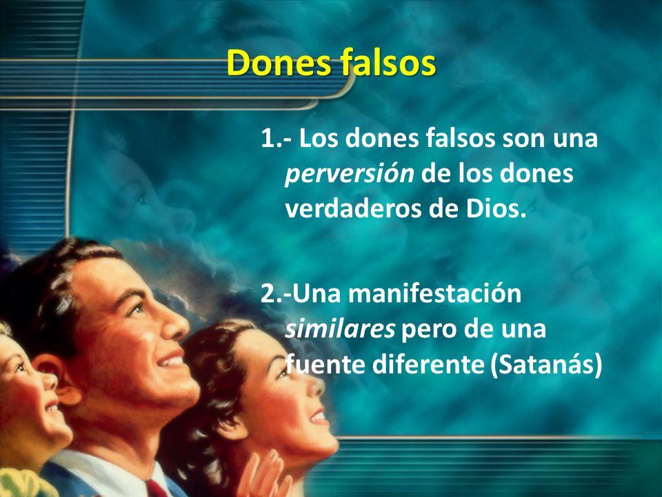 Dones falsos 1.- Los dones falsos son una perversión de los dones verdaderos de Dios. 2.-Una manifestación similares pero de una fuente diferente (Sat