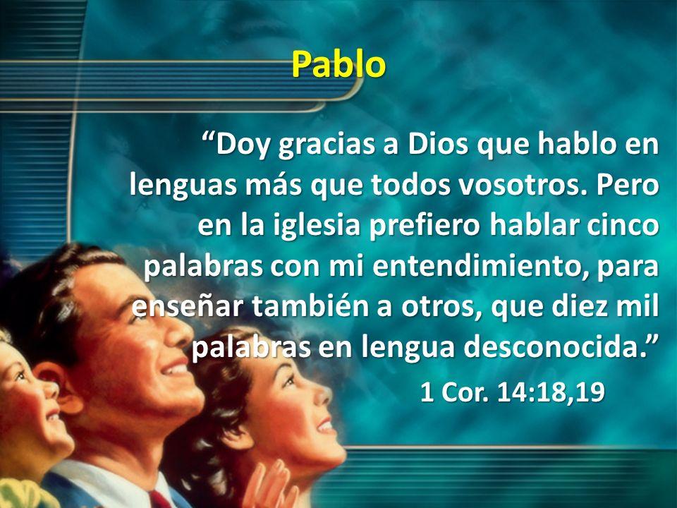 Pablo Doy gracias a Dios que hablo en lenguas más que todos vosotros. Pero en la iglesia prefiero hablar cinco palabras con mi entendimiento, para ens
