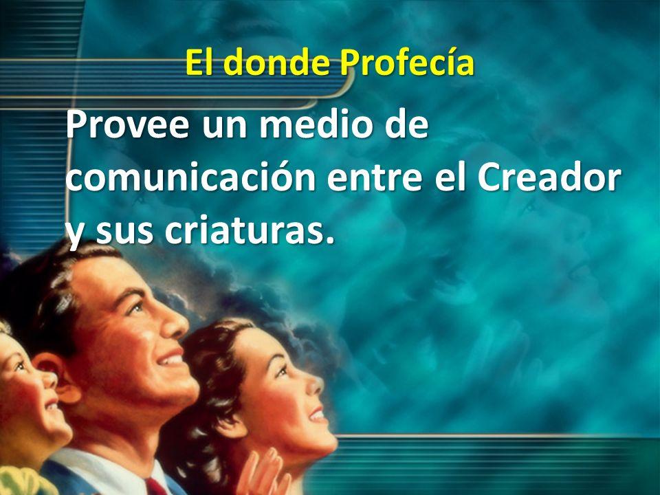 El donde Profecía Provee un medio de comunicación entre el Creador y sus criaturas.