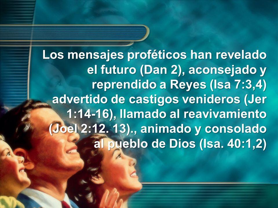 Los mensajes proféticos han revelado el futuro (Dan 2), aconsejado y reprendido a Reyes (Isa 7:3,4) advertido de castigos venideros (Jer 1:14-16), lla