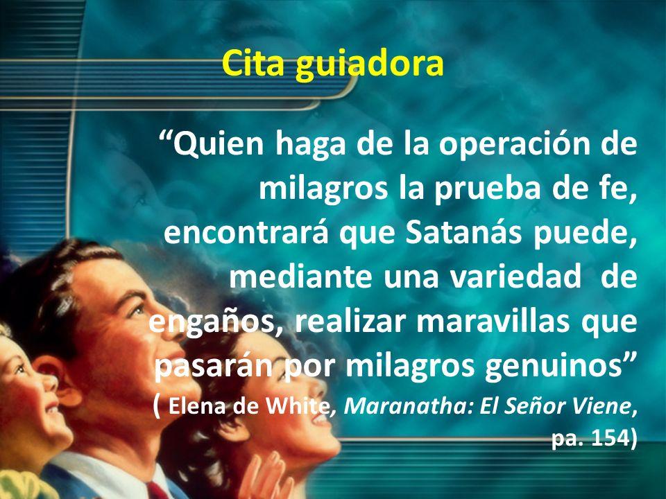 Cita guiadora Quien haga de la operación de milagros la prueba de fe, encontrará que Satanás puede, mediante una variedad de engaños, realizar maravil