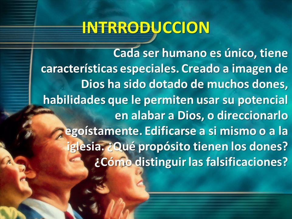 INTRRODUCCION Cada ser humano es único, tiene características especiales. Creado a imagen de Dios ha sido dotado de muchos dones, habilidades que le p
