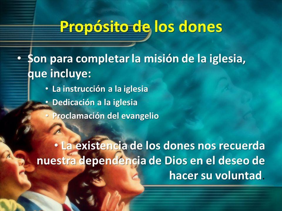 Propósito de los dones Son para completar la misión de la iglesia, que incluye: Son para completar la misión de la iglesia, que incluye: La instrucció