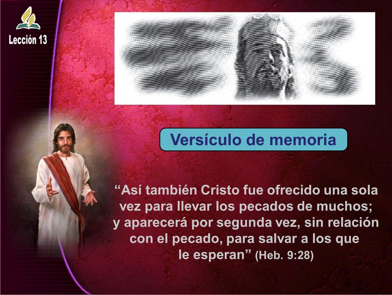 Así también Cristo fue ofrecido una sola vez para llevar los pecados de muchos; y aparecerá por segunda vez, sin relación con el pecado, para salvar a