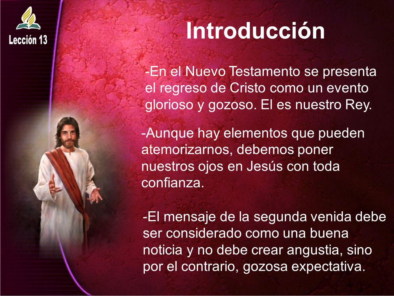 Introducción -En el Nuevo Testamento se presenta el regreso de Cristo como un evento glorioso y gozoso. El es nuestro Rey. -Aunque hay elementos que p